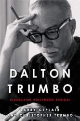 Larry Ceplair and Christopher Trumbo: Dalton Trumbo: Blacklisted Hollywood Radical (Screen Classics)