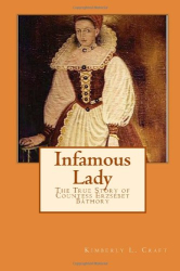 Kimberly L. Craft: Infamous Lady: The True Story of Countess Erzsébet Báthory
