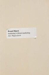 Alex Wipperfurth: Brand Hijack: Marketing Without Marketing