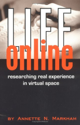 Annette N. Markham: Life Online: Researching real experience in virtual space