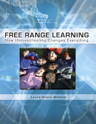 Laura Grace Weldon: Free Range Learning: How Homeschooling Changes Everything