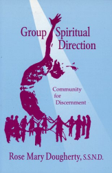 Rose Mary Dougherty: Group Spiritual Direction: Community for Discernment