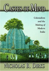 Nicholas B. Dirks: Castes of Mind: Colonialism and the Making of Modern India.