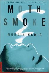 Mohsin Hamid: Moth Smoke : A Novel