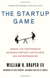 William H. Draper: The Startup Game: Inside the Partnership between Venture Capitalists and Entrepreneurs