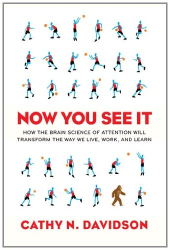 Cathy N. Davidson: Now You See It: How the Brain Science of Attention Will Transform the Way We Live, Work, and Learn