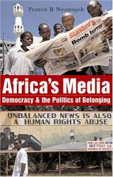 Francis B. Nyamnjoh : Africa's Media, Democracy and the Politics of Belonging