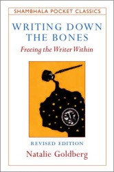 Natalie Goldberg: Writing Down the Bones: Freeing the Writer Within