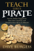 Dave Burgess: Teach Like a PIRATE: Increase Student Engagement, Boost Your Creativity, and Transform Your Life as an Educator
