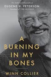 Collier, Winn: A Burning in My Bones: The Authorized Biography of Eugene H. Peterson, Translator of The Message