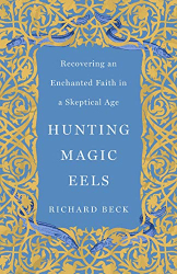 Beck, Richard: Hunting Magic Eels: Recovering an Enchanted Faith in a Skeptical Age