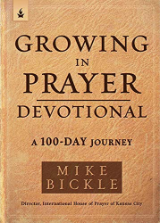 Bickle, Mike: Growing in Prayer Devotional: A 100-Day Journey