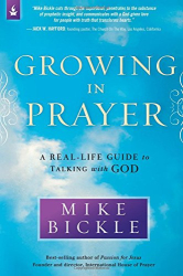 Bickle, Mike: Growing in Prayer: A Real-Life Guide to Talking with God