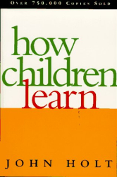 John Holt: How Children Learn (Classics in Child Development)
