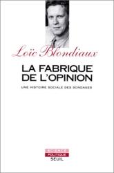 Blondiaux, Loïc: La fabrique de l'opinion, une histoire sociale des sondages