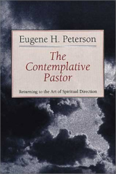 Eugene H. Peterson: The Contemplative Pastor: Returning to the Art of Spiritual Direction