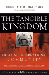 Hugh Halter: The Tangible Kingdom: Creating Incarnational Community (J-B Leadership Network Series)