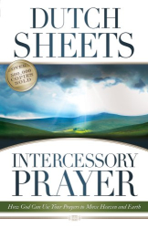 Dutch Sheets: Intercessory Prayer: How God Can Use Your Prayers to Move Heaven and Earth