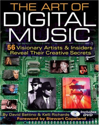 David Battino: The Art Of Digital Music: 56 Visionary Artists & Insiders Reveal Their Creative Secrets