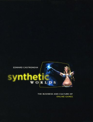 : Synthetic Worlds : The Business and Culture of Online Games