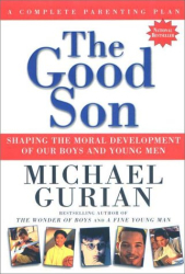 Michael Gurian: The Good Son: Shaping the Moral Development of Our Boys and Young Men