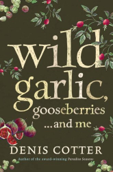 Denis Cotter: Wild Garlic, Gooseberries and Me