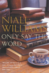Niall Williams: Only Say the Word