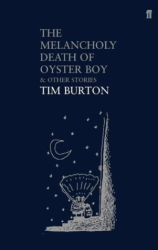 Tim Burton: The Melancholy Death of Oyster Boy: And Other Stories