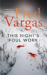 Fred Vargas: This Night's Foul Work