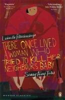 Ludmilla Petrushevskaya: There Once Lived a Woman Who Tried to Kill Her Neighbour's Baby: Scary Fairy Tales (Penguin Modern Classics)