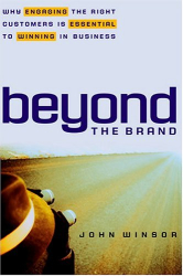 John Winsor: Beyond the Brand : Why Engaging the Right Customers is Essential to Winning in Business