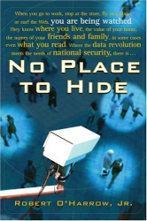Robert O'Harrow: No Place to Hide: Behind the Scenes of Our Emerging Surveillance Society