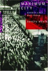 Suketu Mehta: Maximum City : Bombay Lost and Found