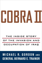 Michael R. Gordon: Cobra II : The Inside Story of the Invasion and Occupation of Iraq