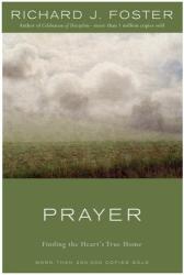 Richard J. Foster: Prayer: Finding the Heart's True Home