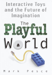 Mark Pesce: The Playful World : How Technology Is Transforming Our Imagination