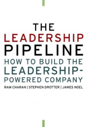 Ram  Charan: The Leadership Pipeline: How to Build the Leadership Powered Company