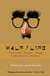 Laurel Snyder: Half/Life : Jew-ish Tales from Almost, Not Quite, and In-between