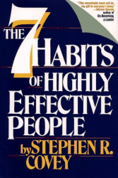 Stephen R. Covey: Seven Habits of Highly Effective People: Restoring the Character Ethic