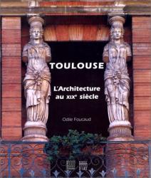 O. Foucaud: Toulouse : architecture au XIXe siécle