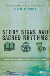 Chris Folmsbee: Story, Signs, and Sacred Rhythms: A Narrative Approach to Youth Ministry