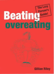 Gillian Riley: Beating Overeating: The Lazy Person's Guide