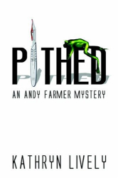 Kathryn Lively: Pithed: An Andy Farmer Mystery