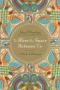 John O'Donohue: To Bless the Space Between Us: A Book of Blessings