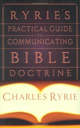 Charles  C. Ryrie: Ryrie's Practical Guide to Communicating the Bible Doctrine