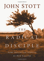 John Stott: The Radical Disciple: Some Neglected Aspects of Our Calling
