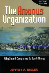 Jeffrey Miller: The Anxious Organization, 2nd Edition: Why Smart Companies Do Dumb Things
