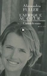 """Alexandra Fuller: """"L'Afrique au coeur"""""""