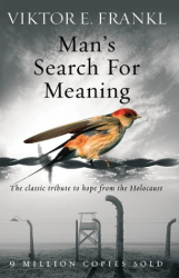 Viktor E. Frankl: Man's Search for Meaning: The Classic Tribute to Hope from the Holocaust