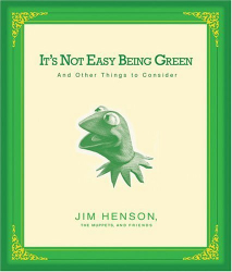 Jim Henson: It's Not Easy Being Green : And Other Things to Consider